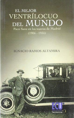 9788499481340: El mejor ventrílocuo del Mundo. Paco Sanz en los teatros madrileños (1906-1935)