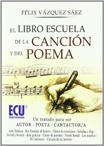 9788499481920: El libro escuela de la canción y del poema: Un tratado para ser autor-poeta, cantautor-cantautora