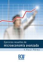 Ejercicios resueltos de microeconomía avanzada: Pérez Sánchez, Vicente