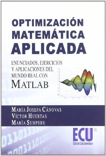 9788499482439: Optimización matemática aplicada. Enunciados, ejercicios y aplicaciones del mundo real con MATLAB