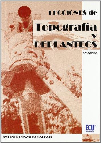 LECCIONES DE TOPOGRAFIA Y REPLANTEOS. 5ª: ANTONIO GONZALEZ CABEZAS