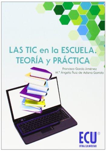 Tic en la escuela, las. teoria y practica: Garcia Jimenez, Francisco/Ruiz De Adana