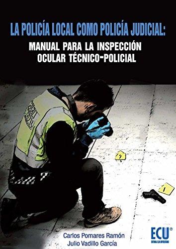 9788499486123: La policía local como policía judicial: Manual para la inspección ocular técnico-policial