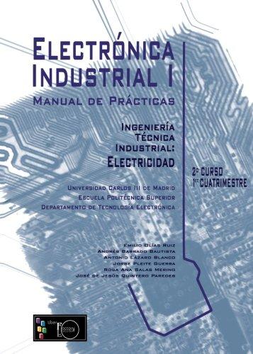 Manual de Prácticas Electrónica Industrial I Ingeniería: Olías Ruiz, Emilio/