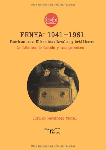 9788499492261: Fenya: 1941-1961, Fabricaciones Eléctricas Navales y Artilleras, La Fábrica de Canido y sus Patentes