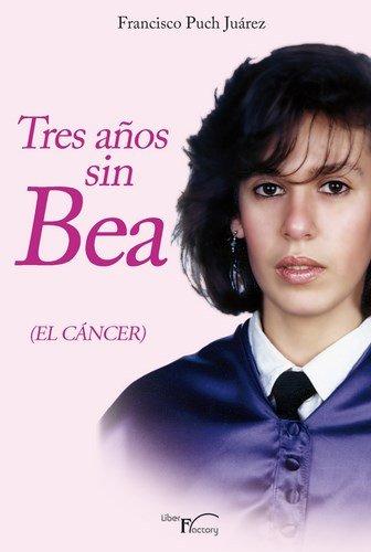 9788499493718: TRES ANOS SIN BEA (EL CANCER)