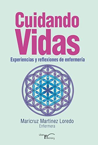 CUIDANDO VIDAS: EXPERIENCIAS Y REFLEXIONES DE ENFERMERIA: MARTINEZ LOREDO, MARICRUZ