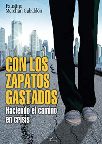Con los zapatos gastados : haciendo el: Merchán Gabaldón, Faustino