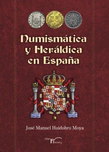 Numismática y heráldica en España (Paperback): José Manuel Huidobro