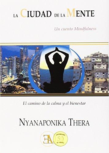 La ciudad de la mente: Un cuento mindfulness. El camino de la calma y el bienestar - Nyanaponika , Thera