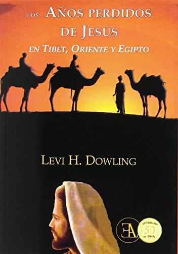 LOS AÑOS PERDIDOS DE JESÚS EN TIBET, ORIENTE Y EGIPTO: LEVI H. DOWLING