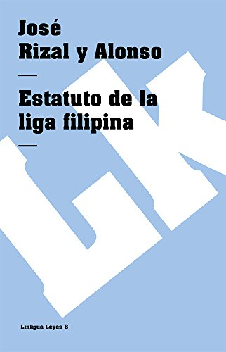 Estatuto de la liga filipina (Leyes) (Spanish: Rizal y Alonso,