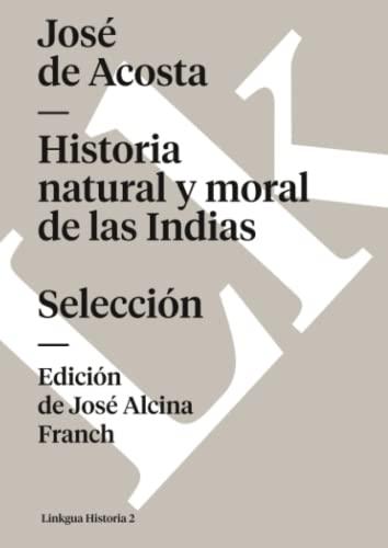 Historia natural y moral de las Indias.: Josà de Acosta