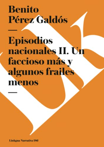 9788499534800: Episodios nacionales II. Un faccioso más y algunos frailes menos (Narrativa) (Spanish Edition)