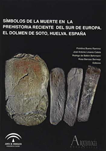 9788499593166: Símbolos de la muerte en la Prehistoria reciente del sur de Europa: el Dolmen de Soto, Huelva, España (Arqueología. Monografías)