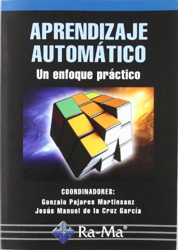 APRENDIZAJE AUTOMATICO. UN ENFOQUE PRACTICO (Paperback): Gonzalo Pajares Martinsanz