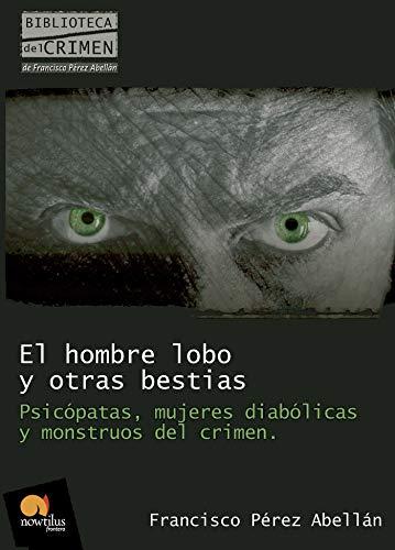 9788499670096: El hombre lobo y otras bestias: Psicópatas, mujeres diabólicas y monstruos del crimen (Biblioteca del crimen)