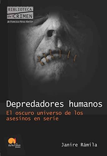 9788499670294: Depredadores humanos: El oscuro universo de los asesinos en serie (Biblioteca del crimen)