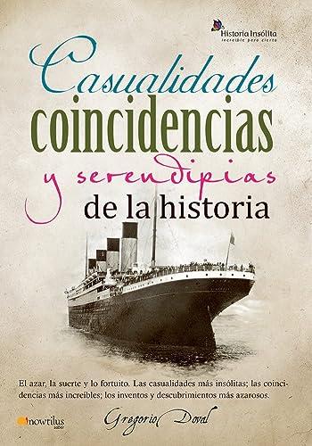 9788499671819: Casualidades coincidencias y serendipias de la historia / Historical Coincidences and serendipity (Historia Insolita / Unusual History) (Spanish Edition)
