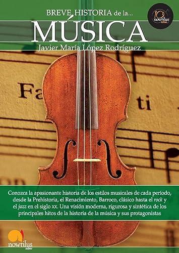 9788499672335: Breve historia de la musica / A Brief History of music: Conozca La Apasionante Historia De Los Estilos Musicales De Cada Periodo / Learn About the ... Historia / a Brief History) (Spanish Edition)