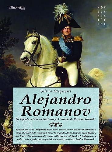 Alejandro Romanov: La leyenda del zar melancolico: Silvia Miguens