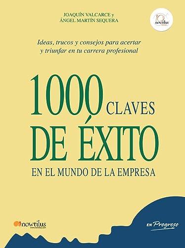9788499672755: 1000 claves de exito en el mundo de la empresa / 1000 keys to success in the business world: Ideas, trucos y consejos para moverte con exito en el ... (En Progreso / in Progress) (Spanish Edition)