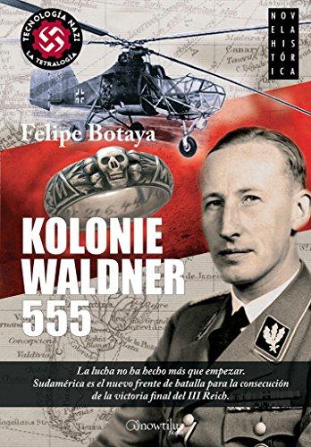 Kolonie Waldner 555 (Novela historica) (Spanish Edition): Botaya, Felipe