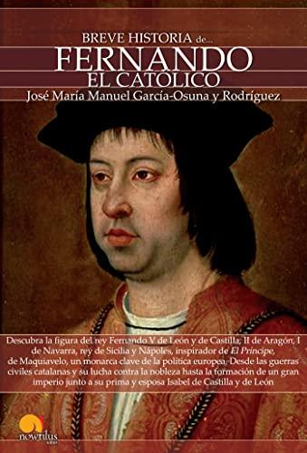 BREVE HISTORIA DE FERNANDO EL CATOLICO: José María Manuel García-Osuna y Rodríguez