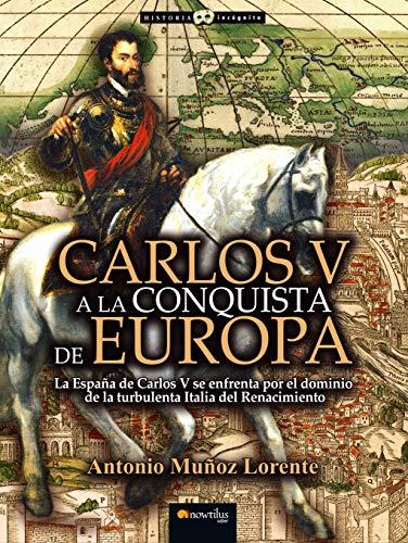 9788499675886: Carlos V a la conquista de Europa: (Versión sin solapas) (Historia Incógnita)