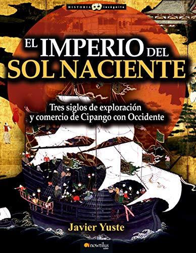 El Imperio del Sol Naciente (Historia Incógnita): Yuste González, Javier
