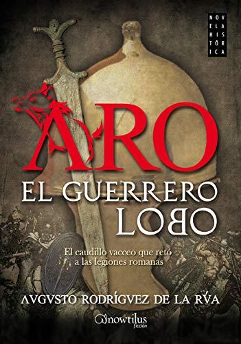 Aro, el guerrero lobo (Novela Histórica): Rodríguez de la Rúa, Augusto