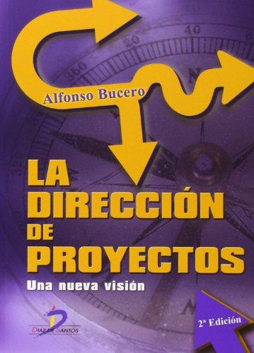 9788499693866: La Dirección De Proyectos. Una Nueva Visión