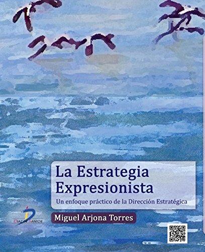 9788499694511: La Estrategia Expresionista. Un Enfoque Práctico De La Dirección Estratégica (Fondo)