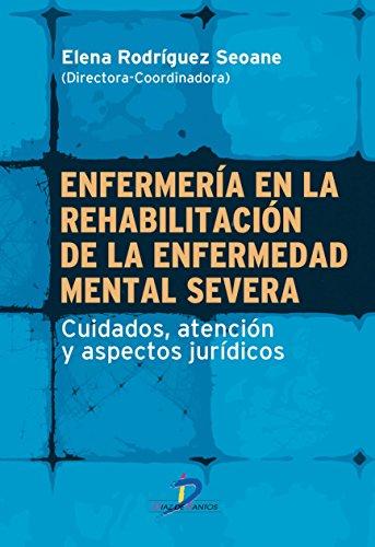 ENFERMERIA EN LA REHABILITACION DE LA ENFERMEDAD MENTAL SEVERA: Cuidados, atención y ...