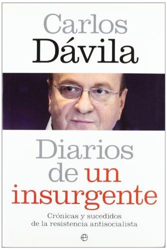 DIARIOS DE UN INSURGENTE: CRONICAS Y SUCEDIDOS DE LA RESISTENCIA ANTISOCIALISTA: CARLOS DAVILA
