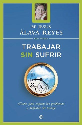 Trabajar sin sufrir : claves para superar: Maria Jesus Alava
