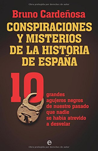 9788499700458: Conspiraciones y misterios de la historia de España : 10 grandes agujeros negros de nuestro pasado que nadie se había atrevido a desvelar