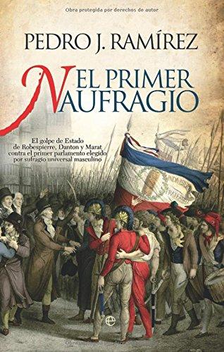 9788499700809: El primer naufragio / The First Wreck: El golpe de estado de Robespierre, Danton y Marat contra el parlamento elegido por sufragio universal masculino ... by Universal Male Suffrage (Spanish Edition)