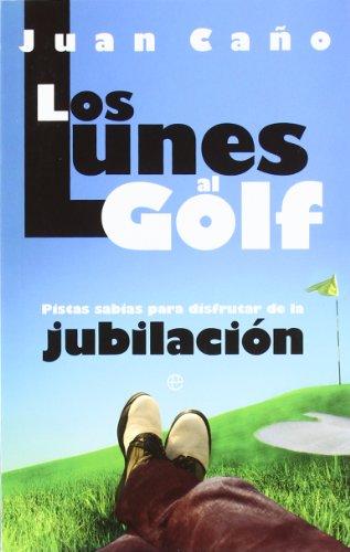 9788499702919: Lunes al golf, los - pistas sabias para disfrutar de la jubilacion (Bolsillo (la Esfera))