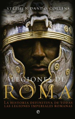 9788499703305: Legiones de Roma: La historia definitiva de todas las legiones imepriales romanas.