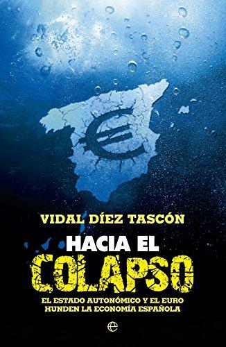 9788499703480: Hacia el colapso: El estado autonómico y el euro hunden la economía española (Fuera de colección)