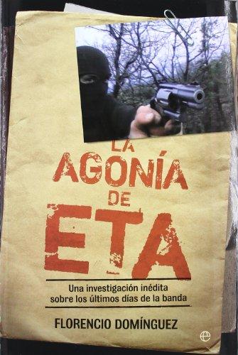 9788499703725: La agonía de ETA: una investigación inédita sobre los últimos días de la banda