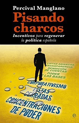 9788499704463: Pisando Charcos. Incentivos Para Regenerar La Política Española (Actualidad)