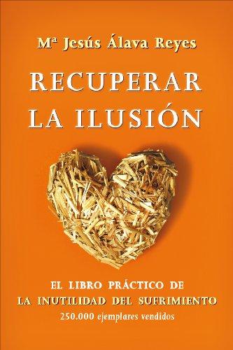 Recuperar la ilusión : el libro práctico: Maria Jesus Alava