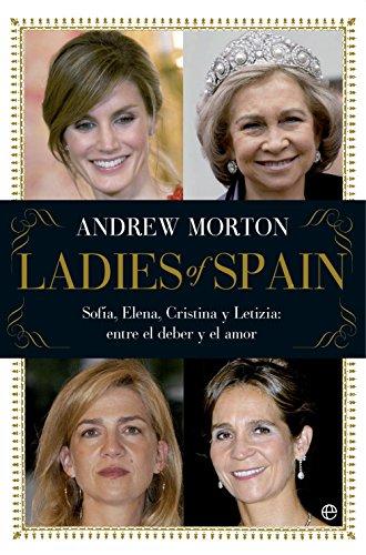 9788499706405: Ladies of Spain: Sofía, Elena, Cristina y Letizia: entre el deber y el amor