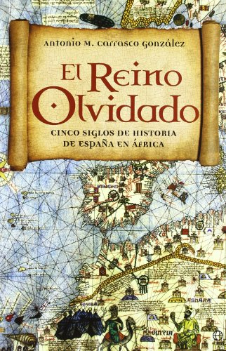 EL REINO OLVIDADO: Cinco siglos de historia de España en Africa: ANTONIO M. CARRASCO ...