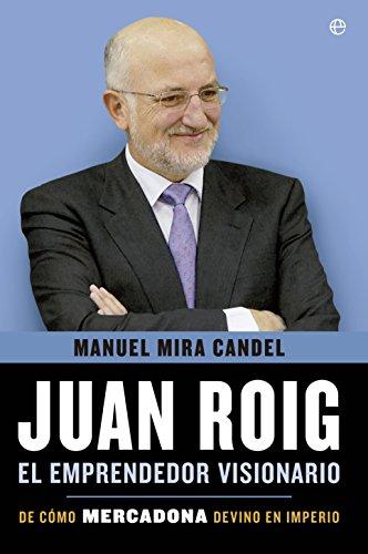 9788499708010: Juan Roig, el emprendedor visionario: De c�mo Mercadona devino en imperio
