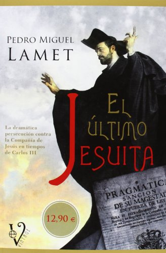 9788499708157: El último jesuita: la dramática persecución contra la compañía de Jesús en tiempos de Carlos III