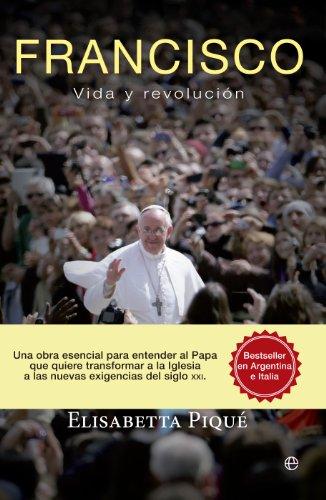 9788499708614: FRANCISCO. Vida y revolución: Una obra esencial para entender al Papa que quiere transformar la Iglesia según las nuevas exigencias del siglo XXI (Memorias)