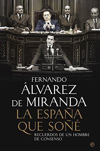 9788499708966: La España Que Soñé. Recuerdos De Un Hombre De Consenso (Biografías y Memorias)